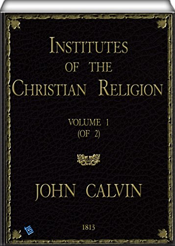 Institutes Of The Christian Religion Vol 1 Of 2 Kindle Edition