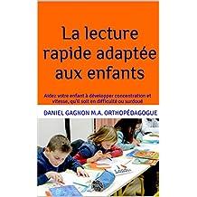 La lecture rapide adaptée aux enfants: Aidez votre enfant à développer concentration et vitesse, qu'il soit en difficulté ou surdoué (French Edition)