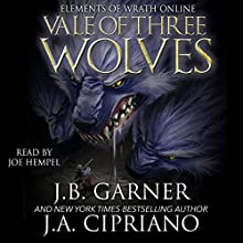The Vale of Three Wolves: Elements of Wrath Online, Book 2 Audiobook by J.A. Cipriano, J.B. Garner Narrated by Joe Hempel