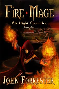 Fire Mage (An Epic Fantasy Adventure Series) (Blacklight Chronicles Book 1) by [Forrester, John]