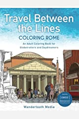 Travel Between the Lines Coloring Rome: An Adult Coloring Book for Globetrotters and Daydreamers Paperback