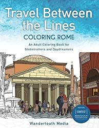 Travel Between the Lines Coloring Rome: An Adult Coloring Book for Globetrotters and Daydreamers