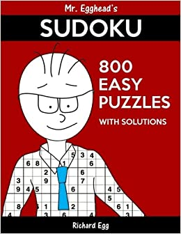 Book Mr. Egghead's Sudoku 800 Easy Puzzles With Solutions: Only One Level Of Difficulty Means No Wasted Puzzles: Volume 24