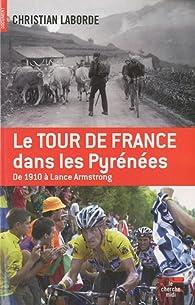 Le Tour de France dans les Pyrénées : De 1910 à Lance Armstrong par Christian Laborde