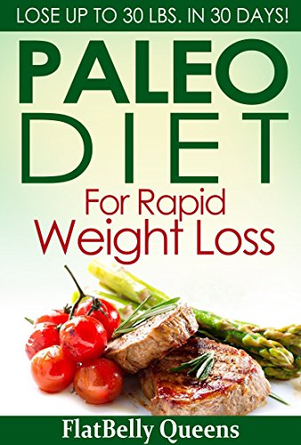 PALEO: Paleo Diet For Rapid Weight Loss: Lose Up To 30 lbs. In 30 Days (Paleo diet, Paleo diet for weight loss, Paleo diet for beginners, Diabetes diet, Ketogenic diet, Anti inflammatory diet) by FlatBelly Queens