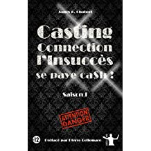 """ Casting Connection, l'insuccès se paye cash, Saison I "" (French Edition)"
