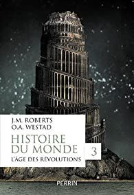 Histoire du monde, tome 3 : L'âge des révolutions par John Morris Roberts