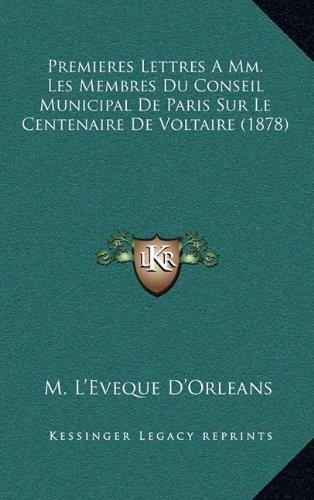 Download Premieres Lettres A Mm. Les Membres Du Conseil Municipal De Paris Sur Le Centenaire De Voltaire (1878) (French Edition) ebook