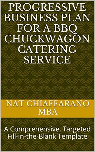 Progressive Business Plan for a BBQ Chuckwagon Catering Service: A Comprehensive, Targeted Fill-in-the-Blank Template (Wagon Barbecue)