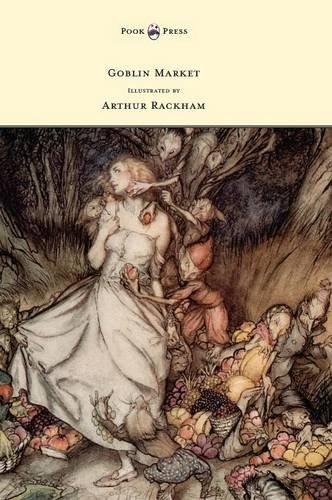 Read Online Goblin Market - Illustrated by Arthur Rackham ebook