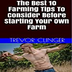 The Best 10 Farming Tips to Consider Before Starting Your Own Farm   Trevor Clinger