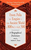 From Polis to Empire--The Ancient World, c. 800 B.C. - A.D. 500: A Biographical Dictionary (The Great Cultural Eras of the Western World)