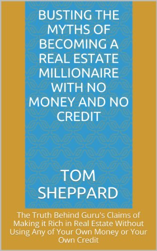 Busting the Myths of Becoming a Real Estate Millionaire With No Money and No Credit