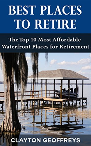 Best Places to Retire: The Top 10 Most Affordable Waterfront Places for Retirement (Retirement Books)
