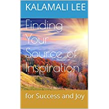 Finding Your Source of Inspiration for Success and Joy