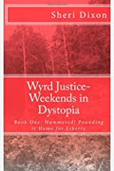 Wyrd Justice- Weekends in Dystopia: Book One: Hammered! Pounding it Home for Liberty Paperback