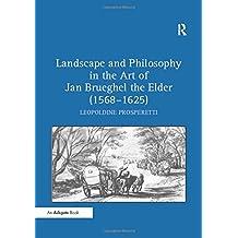 Landscape and Philosophy in the Art of Jan Brueghel the Elder (1568–1625)
