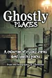 Ghostly Places: A collection of chilling stories about haunted places from the newspapers of Tennessee