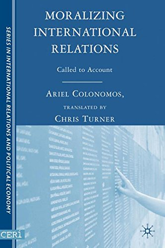Moralizing International Relations: Called to Account (The Sciences Po Series in International Relations and Political E