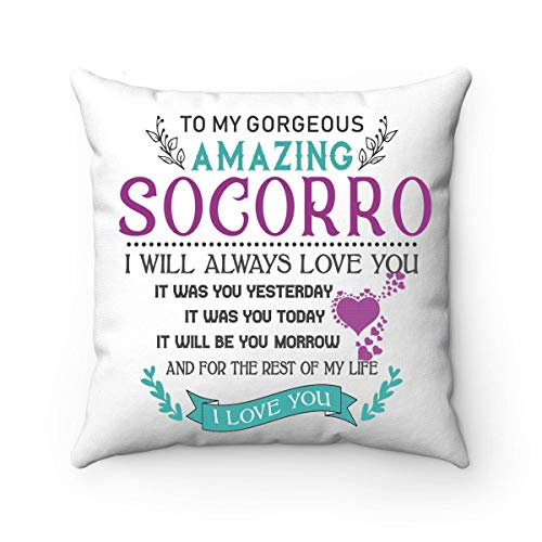 FamilyGift for Her - to My Gorgeus Amazing Socorro I Will Always Love You It was You Yesterday Today Tomorrow Rest of My Life I Love You - Spun Decorative Throw Pillow Cover 18x18