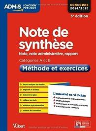 Note de synthèse - Méthode et exercices - L'essentiel en 41 fiches - Catégories A et B - Concours 2014/2015 par Olivier Bellégo