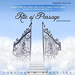 Rite of Passage: A Short Story of A Young Teen Trying to Make it Right, from Killing his Younger Brother Audiobook