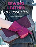 Sewing Leather Accessories: How to Make Custom Belts, Gloves, and Clutches