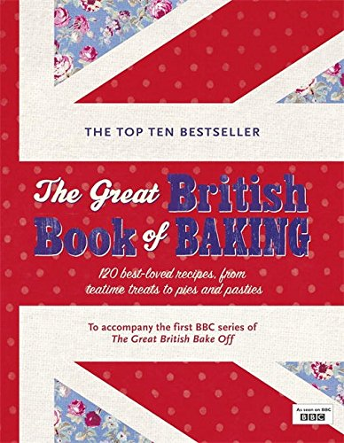 The Great British Book of Baking: 120 Best-Loved Recipes From Teatime Treats to Pies and Pasties by Linda Collister