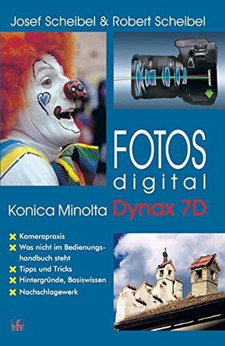 Fotos digital - Konica Minolta Dynax 7D: Kamerapraxis, was nicht im Bedienungshandbuch steht, Tipps und Tricks, Hintergründe, Basiswissen, Nachschlagewerk