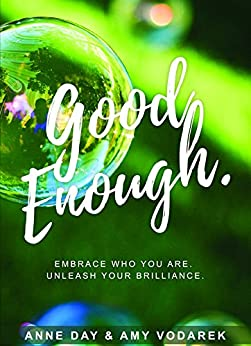 Good Enough: Embrace who you Are. Unleash your Brilliance. by [Day, Anne, Vodarek, Amy]