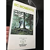 BC MOMENTS - Volume 1 As seen on BC's own KNOWLEDGE NETWORK - Ten spectacular excursions in beautiful British Columbia