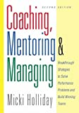 Coaching, Mentoring and Managing, Second Edition: Breakthrough Strategies to Solve Performance Problems and Build Winning Teams
