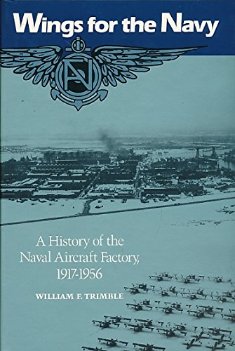 Wings for the Navy: A History of the Naval Aircraft Factory, (Us Navy Air Wing)