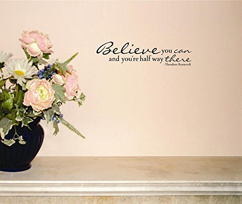 Design with Vinyl Moti 1768 2 Believe You Can and You're Half Way There Theodore Roosevelt Quote Peel & Stick Wall Sticker Decal, 8