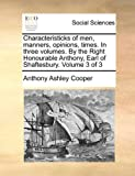 Characteristicks of Men, Manners, Opinions, Times in Three Volumes by the Right Honourable Anthony, Earl of Shaftesbury Volume 3, Anthony Ashley Cooper, 1170530370
