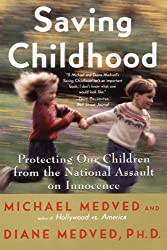 Saving Childhood: Protecting Our Children from the National Assault on Innocence