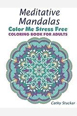 Meditative Mandalas - Coloring Book for Adults (Color Me Stress Free) (Volume 2) Paperback