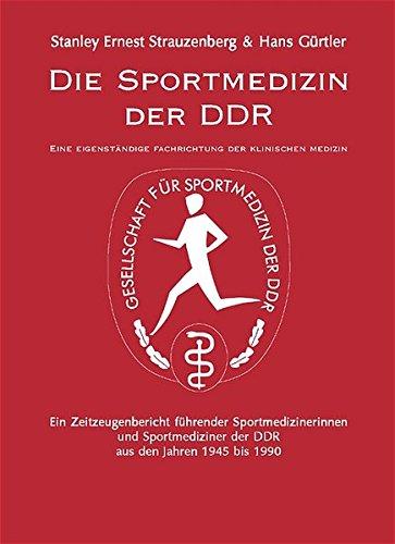 Die Sportmedizin der DDR: Eine eigenständige Fachrichtung der klinischen Medizin. Ein Zeitzeugenbericht führender Sportmedizinerinnen und Sportmediziner der DDR aus den Jahren 1945 bis 1990