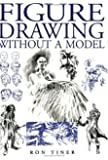 Figure Drawing without a Model: Written by Ron Tiner, 1997 Edition, (New edition) Publisher: David & Charles [Paperback]