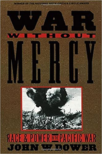 War Without Mercy: Race and Power in the Pacific War John W. Dower