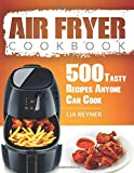 Air Fryer Cookbook: 500 Tasty Recipes Anyone Can Cook