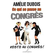 Ce qui se passe au congrAùs reste au congrAùs!: Written by Amelie Dubois, 2013 Edition, Publisher: LER (Les Editeurs Reunis) [Paperback]