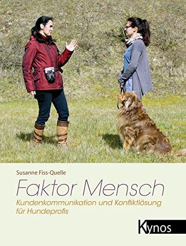 Faktor Mensch: Kundenkommunikation und Konfliktlösung für Hundeprofis Taschenbuch – 1. April 2016 Susanne Fiss-Quelle Kynos 3954640899 Tiere / Jagen / Angeln