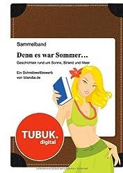 Denn es war Sommer ... Geschichten rund um Sonne, Strand und Meer: Ein Schreibwettbewerb von bilandia.de