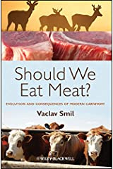 Should We Eat Meat?: Evolution and Consequences of Modern Carnivory Kindle Edition