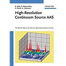 High-Resolution Continuum Source AAS: The Better Way to Do Atomic Absorption Spectrometry by Bernhard Welz (2005-03-11)