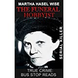 THE FUNERAL HOBBYIST: MARTHA HASEL WISE: SERIAL KILLER (TRUE CRIME; BUS STOP READS Book 2)