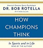 how champions think - How Champions Think by Dr. Bob Rotella (2015-05-05)
