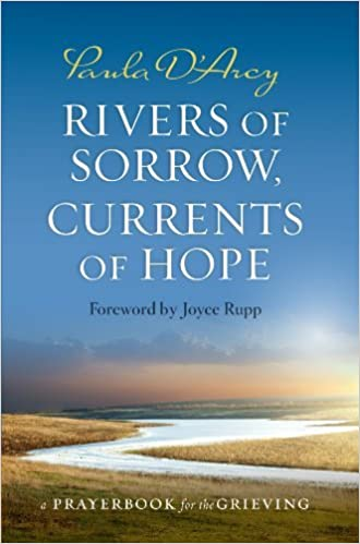 Book Rivers of Sorrow, Currents of Hope: A prayerbook for the grieving by Paula D'Arcy (2013-11-25)