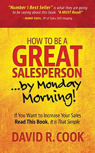 How To Be A GREAT Salesperson...By Monday Morning!: If You Want to Increase Your Sales Read This Book. It is That Simple (Best Home Sales Business)
